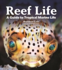 Reef Life : A Guide to Tropical Marine Life - Book