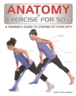 Anatomy of Exercise for 50+ : A Trainer's Guide to Staying Fit Over Fifty - Book
