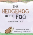 The Hedgehog In the Fog : An Autumn Tale - Book