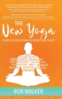 The New Yoga : From Cults and Dogma to Science and Sanity - Book
