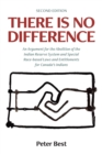 There Is No Difference : An Argument for the Abolition of the Indian Reserve System and Special Race-based Laws and Entitlements for Canada's Indians - Book