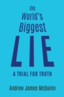 The World's Biggest Lie : A Trial for Truth - Book