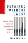 Detained without Cause : Muslims' Stories of Detention and Deportation in America after 9/11 - eBook