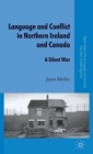 Language and Conflict in Northern Ireland and Canada : A Silent War - Book