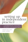 Setting up in Independent Practice : A Handbook for Counsellors, Therapists and Psychologists - Book
