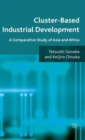 Cluster-Based Industrial Development : A Comparative Study of Asia and Africa - Book