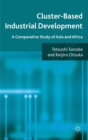 Cluster-Based Industrial Development : A Comparative Study of Asia and Africa - eBook