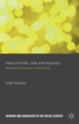 Masculinities, Care and Equality : Identity and Nurture in Men's Lives - Book