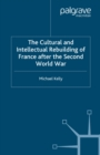 The Cultural and Intellectual Rebuilding of France After the Second World War - eBook