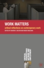 Work Matters : Critical Reflections on Contemporary Work - Book