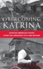 Overcoming Katrina : African American Voices from the Crescent City and Beyond - Book