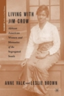 Living with Jim Crow : African American Women and Memories of the Segregated South - Book