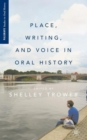 Place, Writing, and Voice in Oral History - Book