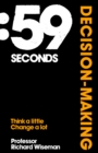 59 Seconds: Decision Making : Think A Little, Change A Lot - eBook