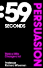 59 Seconds: Persuasion : Think A Little, Change A Lot - eBook