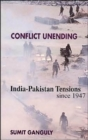 Conflict Unending : India-Pakistan Tensions Since 1947 - Book