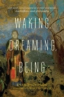 Waking, Dreaming, Being : Self and Consciousness in Neuroscience, Meditation, and Philosophy - Book