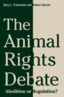 The Animal Rights Debate : Abolition or Regulation? - Book