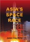 Asia's Space Race : National Motivations, Regional Rivalries, and International Risks - Book