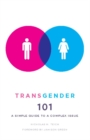 Transgender 101 : A Simple Guide to a Complex Issue - Book