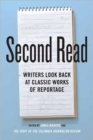 Second Read : Writers Look Back at Classic Works of Reportage - Book