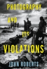 Photography and Its Violations - Book