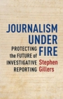 Journalism Under Fire : Protecting the Future of Investigative Reporting - Book