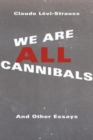 We Are All Cannibals : And Other Essays - Book