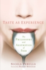 Taste as Experience : The Philosophy and Aesthetics of Food - Book