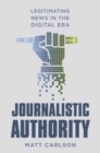 Journalistic Authority : Legitimating News in the Digital Era - Book