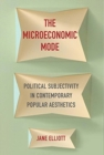The Microeconomic Mode : Political Subjectivity in Contemporary Popular Aesthetics - Book