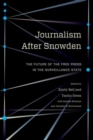 Journalism After Snowden : The Future of the Free Press in the Surveillance State - Book