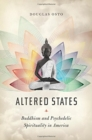 Altered States : Buddhism and Psychedelic Spirituality in America - Book