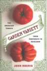 Garden Variety : The American Tomato from Corporate to Heirloom - Book