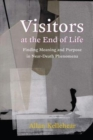 Visitors at the End of Life : Finding Meaning and Purpose in Near-Death Phenomena - Book