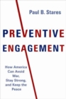 Preventive Engagement : How America Can Avoid War, Stay Strong, and Keep the Peace - Book