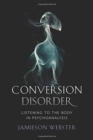 Conversion Disorder : Listening to the Body in Psychoanalysis - Book