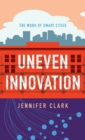 Uneven Innovation : The Work of Smart Cities - Book