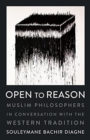 Open to Reason : Muslim Philosophers in Conversation with the Western Tradition - Book