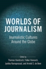 Worlds of Journalism : Journalistic Cultures Around the Globe - Book