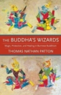 The Buddha's Wizards : Magic, Protection, and Healing in Burmese Buddhism - Book