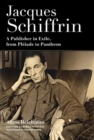 Jacques Schiffrin : A Publisher in Exile, from Pleiade to Pantheon - Book