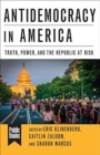 Antidemocracy in America : Truth, Power, and the Republic at Risk - Book
