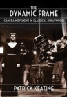 The Dynamic Frame : Camera Movement in Classical Hollywood - Book