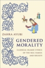 Gendered Morality : Classical Islamic Ethics of the Self, Family, and Society - Book