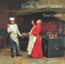 Cook, Taste, Learn : How the Evolution of Science Transformed the Art of Cooking - Book