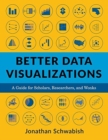 Better Data Visualizations : A Guide for Scholars, Researchers, and Wonks - Book