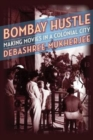 Bombay Hustle : Making Movies in a Colonial City - Book