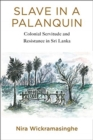 Slave in a Palanquin : Colonial Servitude and Resistance in Sri Lanka - Book