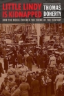 Little Lindy Is Kidnapped : How the Media Covered the Crime of the Century - Book